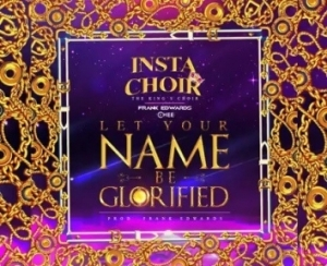 Frank Edwards - Let Your Name Be Glorified Ft Insta Choir & Chee